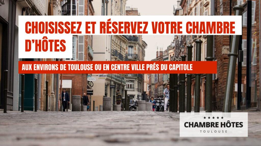Choisissez et Réservez votre Chambre d'hôtes Aux environs de Toulouse ou en Centre ville prés du capitole.