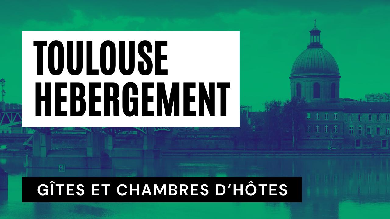 Choisir une Chambres d'Hôtes à Toulouse