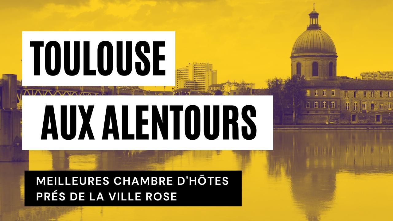 Aux Alentours de Toulouse : les Meilleures Chambre d'Hôtes prés de la Ville Rose
