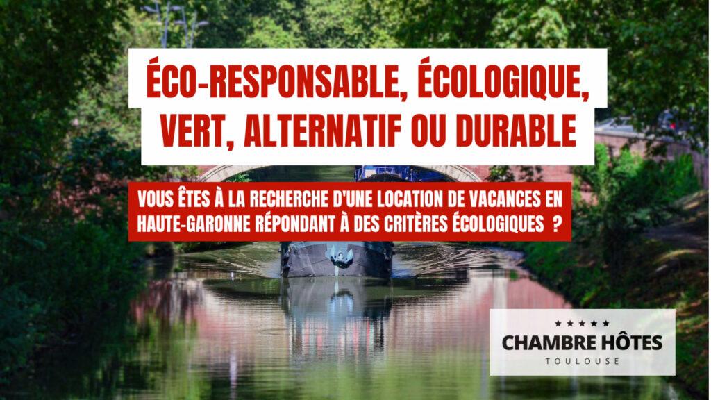 éco-responsable, écologique, vert, alternatif ou durable Vous êtes à la recherche d'une location de vacances en Haute-Garonne répondant à des critères écologiques ?