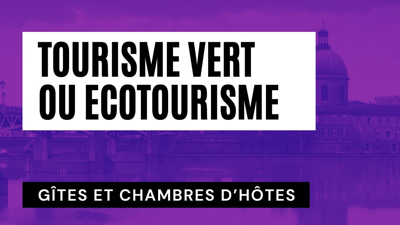 Tourisme Vert ou Ecotourisme : un Tourisme Ecologique Durable et Responsable